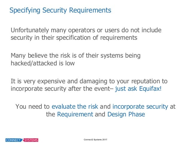 Connect2 Systems 2017 Specifying Security Requirements Unfortunately many operators or users do not include  s...