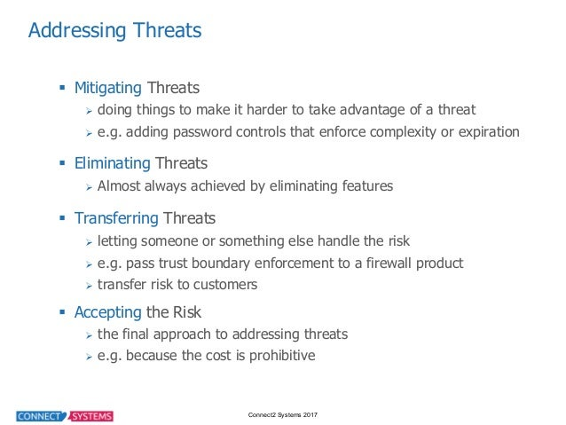 Connect2 Systems 2017 Addressing Threats § Mitigating Threats Ø doing things to make it harder to take advant...