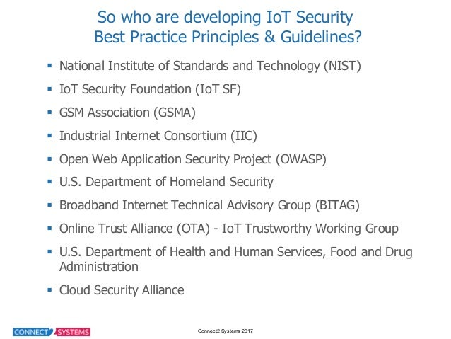Connect2 Systems 2017 So who are developing IoT Security Best Practice Principles & Guidelines? § National In...