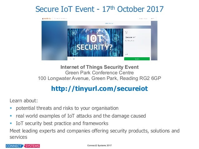 Connect2 Systems 2017 Secure IoT Event - 17th October 2017 Internet of Things Security Event Green Park Confe...