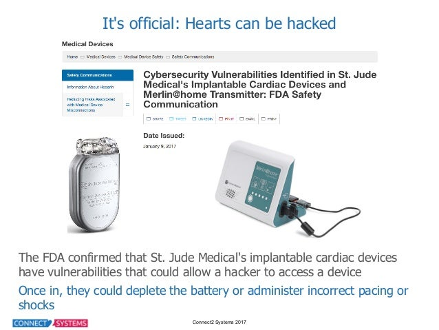 Connect2 Systems 2017 It's official: Hearts can be hacked The FDA confirmed that St. Jude Medical's implanta...