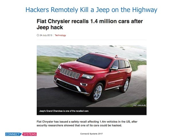 Connect2 Systems 2017 Hackers Remotely Kill a Jeep on the Highway