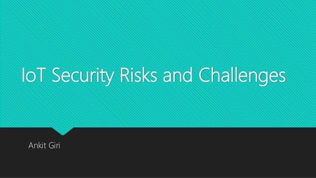 IoT Security Risks and Challenges Ankit Giri