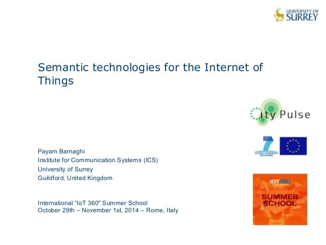 1  Semantic technologies for the Internet of  Things  Payam Barnaghi  Institute for Communication Systems (ICS)  Universit...