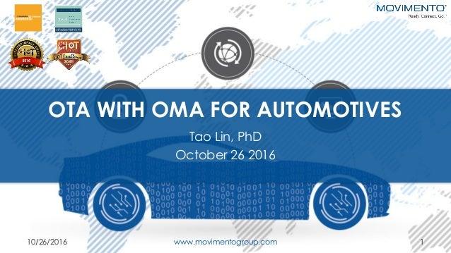 OTA WITH OMA FOR AUTOMOTIVES Tao Lin, PhD October 26 2016 10/26/2016 www.movimentogroup.com 1