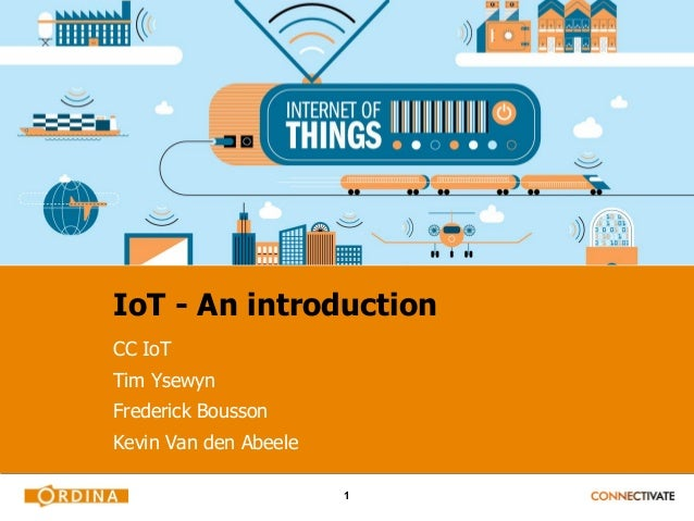 1 IoT - An introduction CC IoT Tim Ysewyn Frederick Bousson Kevin Van den Abeele