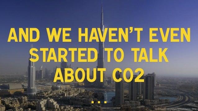 And we haven't even started to talk about CO2 … http://citydubai.com/js/kcfinder/upload/image/pic-2.jpeg