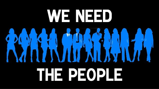 We need the people