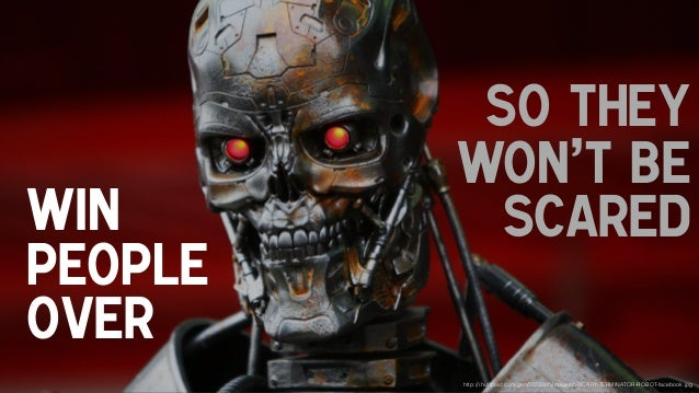 http://i.huffpost.com/gen/2223300/images/o-SCARY-TERMINATOR-ROBOT-facebook.jpg Win People over so they won't be scared