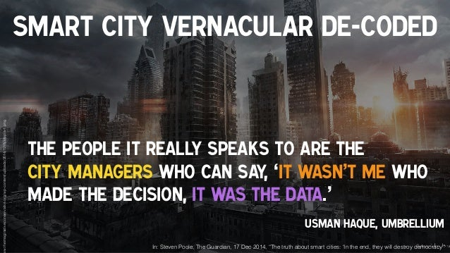 The people it really speaks to are the  city managers who can say, 'It wasn't me who made the decision, it was the data.'...