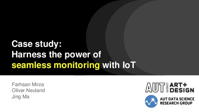 Case study: Harness the power of seamless monitoring with IoT Farhaan Mirza Oliver Neuland Jing Ma