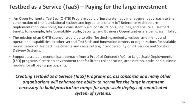 Testbed as a Service (TaaS) – Paying for the large investment • An Open Horizontal TestBed (OHTB) Program could bring a sy...
