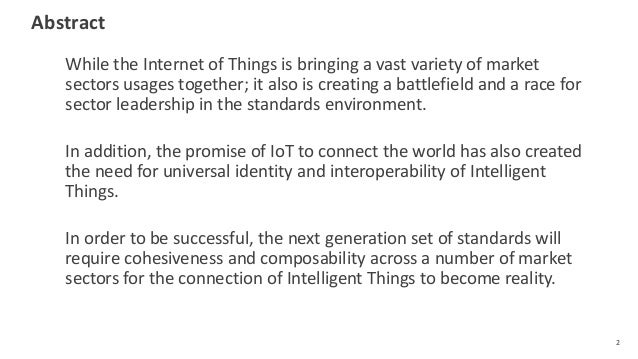 Abstract While the Internet of Things is bringing a vast variety of market sectors usages together; it also is creating a ...