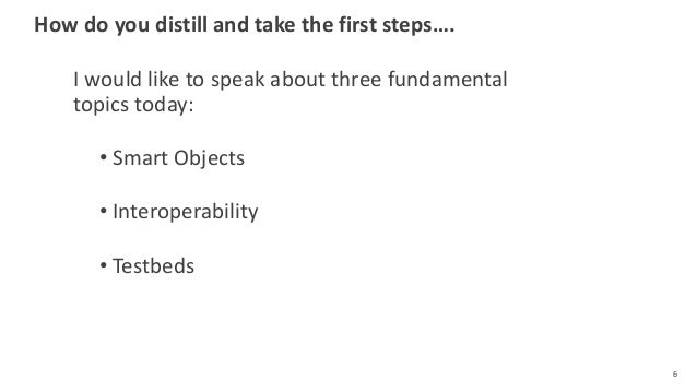 How do you distill and take the first steps…. I would like to speak about three fundamental topics today: • Smart Objects ...