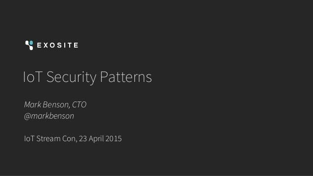 IoT Security Patterns Mark Benson, CTO @markbenson IoT Stream Con, 23 April 2015