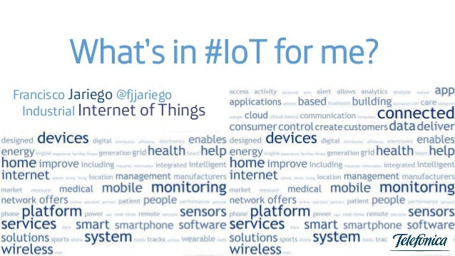 What's in #IoT for me? Francisco Jariego @fjjariego Industrial Internet of Things