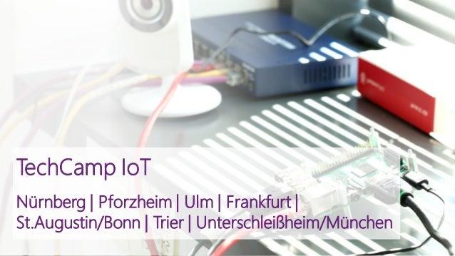 TechCamp IoT Nürnberg | Pforzheim | Ulm | Frankfurt | St.Augustin/Bonn | Trier | Unterschleißheim/München