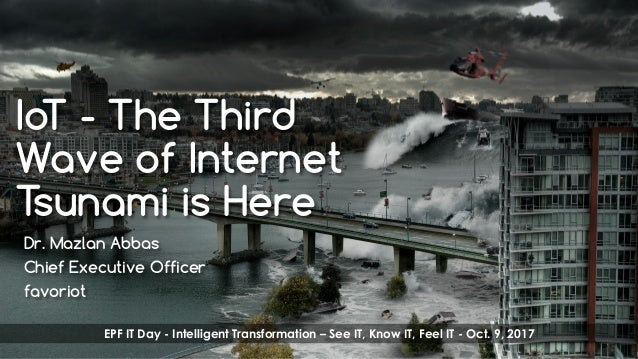 favoriot IoT - The Third Wave of Internet Tsunami is Here Dr. Mazlan Abbas Chief Executive Officer favoriot EPF IT Day - I...