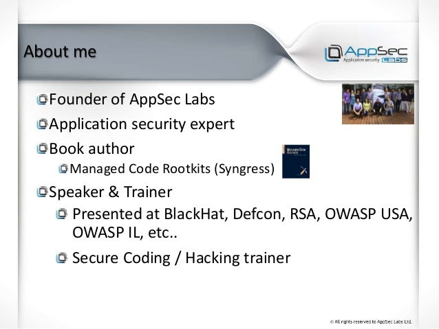 About me Founder of AppSec Labs Application security expert Book author Managed Code Rootkits (Syngress) Speaker & Trainer...