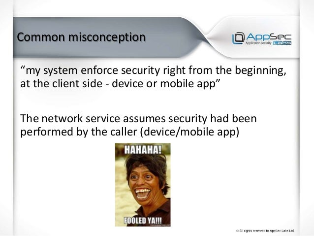 """Common misconception """"my system enforce security right from the beginning, at the client side - device or mobile app"""" The ..."""