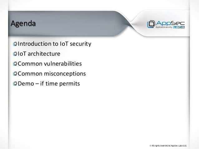 Agenda Introduction to IoT security IoT architecture Common vulnerabilities Common misconceptions Demo – if time permits