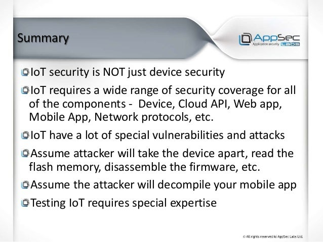 Summary IoT security is NOT just device security IoT requires a wide range of security coverage for all of the components ...