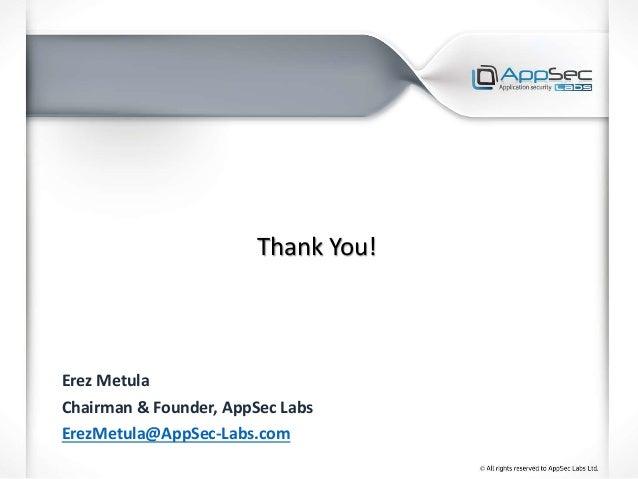 Thank You! Erez Metula Chairman & Founder, AppSec Labs ErezMetula@AppSec-Labs.com
