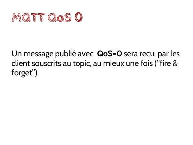 MQTT QoS 1 Un message publié avec QoS=1 sera reçu au moins une fois. (simple accusé de réception)