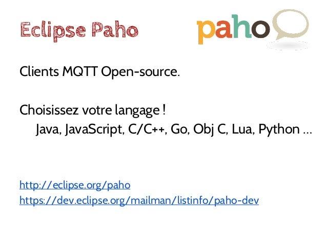 Eclipse Mosquitto Implementation serveur de MQTT (MQTT-SN à venir), écrit en C Léger? Le binaire fait ~120kB ~3MB RAM pour...