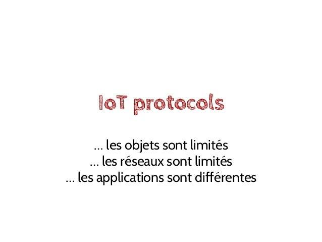 IoT protocols … les objets sont limités … les réseaux sont limités … les applications sont différentes