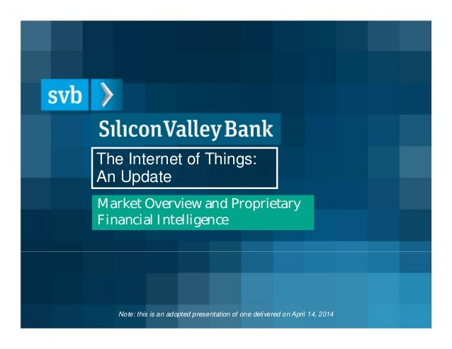 The Internet of Things: An Update Market Overview and Proprietary Financial Intelligence Note: this is an adopted presenta...