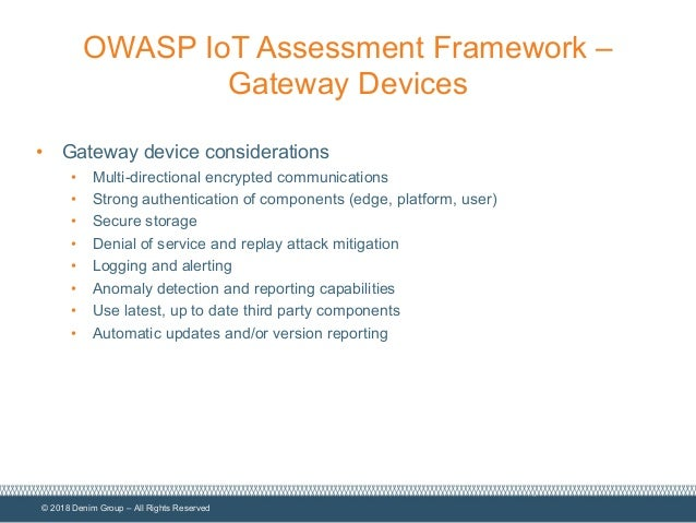 © 2018 Denim Group – All Rights Reserved OWASP IoT Assessment Framework – Gateway Devices • Gateway device considerations ...
