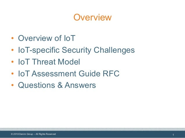 © 2018 Denim Group – All Rights Reserved Overview • Overview of IoT • IoT-specific Security Challenges • IoT Threat Model ...