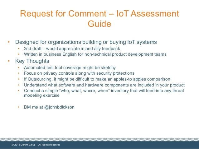 © 2018 Denim Group – All Rights Reserved Request for Comment – IoT Assessment Guide • Designed for organizations building ...