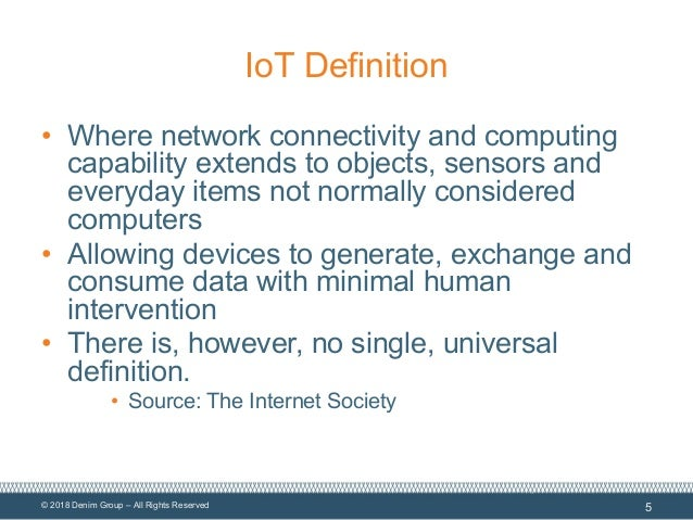 © 2018 Denim Group – All Rights Reserved IoT Definition • Where network connectivity and computing capability extends to o...