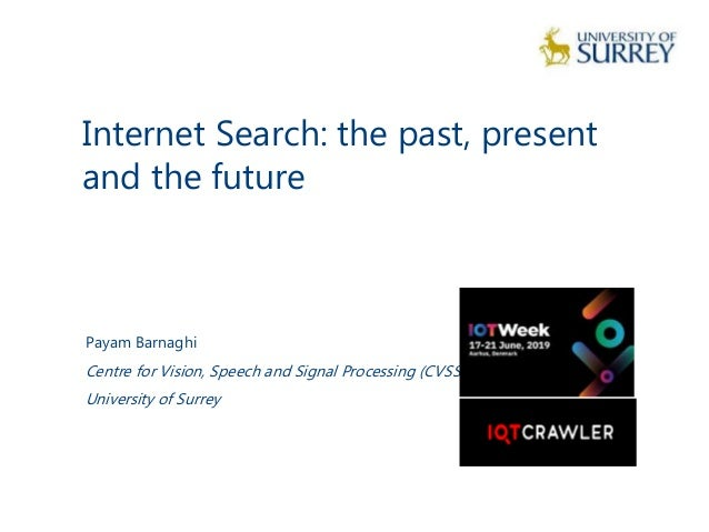 Internet Search: the past, present and the future 1 Payam Barnaghi Centre for Vision, Speech and Signal Processing (CVSSP)...