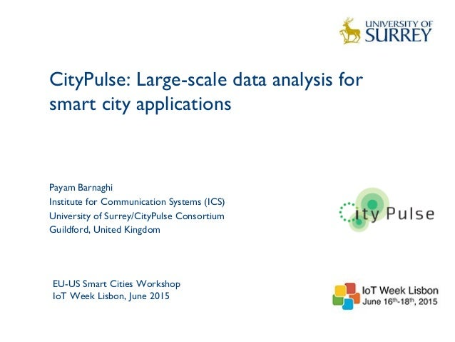 CityPulse: Large-scale data analysis for smart city applications 1 Payam Barnaghi Institute for Communication Systems (ICS...