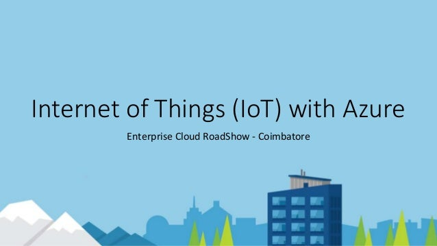 Internet of Things (IoT) with Azure Enterprise Cloud RoadShow - Coimbatore