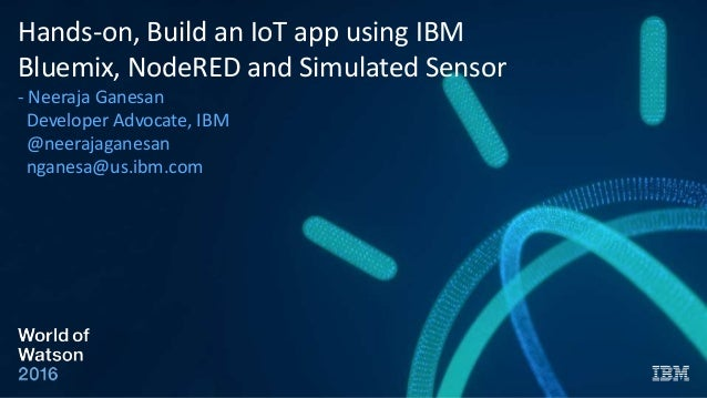 Hands-on, Build an IoT app using IBM Bluemix, NodeRED and Simulated S…