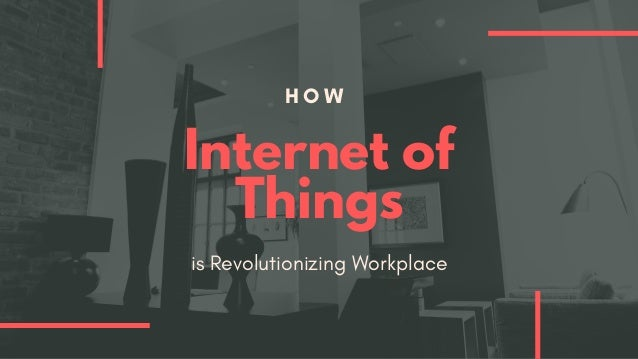 H O W Internet of Things is Revolutionizing Workplace