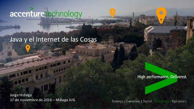 Java y el Internet de las Cosas Jorge Hidalgo 17 de noviembre de 2016 – Málaga JUG