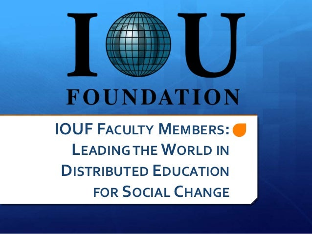 IOUF FACULTY MEMBERS:LEADING THE WORLD INDISTRIBUTED EDUCATIONFOR SOCIAL CHANGE