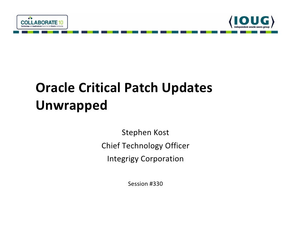 Oracle Critical Patch UpdatesUnwrapped                Stephen Kost          Chief Technology Officer           Integrigy C...
