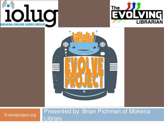 Presented by: Brian Pichman of MokenaEvolveproject.org                    Library