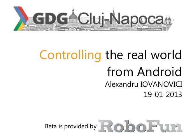 Controlling the real world            from Android                       Alexandru IOVANOVICI                             ...