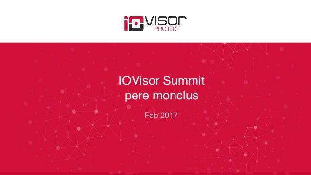 IOVisor Summit pere monclus Feb 2017