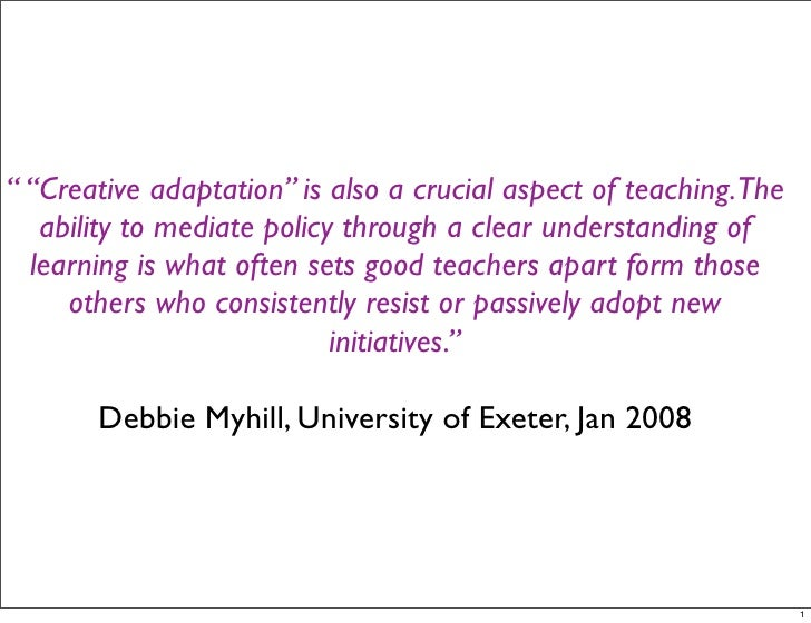 """ ""Creative adaptation"" is also a crucial aspect of teaching.The    ability to mediate policy through a clear understandin..."