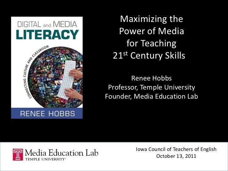 Maximizing the <br />Power of Media <br />for Teaching <br />21st Century Skillsa<br />Renee Hobbs<br />Professor, Temple ...
