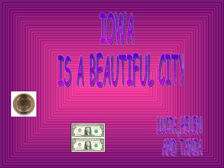 IOWA IS A BEAUTIFUL CITY LUCIA,HELEN AND TANIA