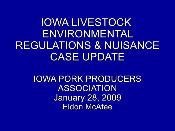 IOWA LIVESTOCK  ENVIRONMENTAL REGULATIONS & NUISANCE CASE UPDATE IOWA PORK PRODUCERS ASSOCIATION January 28, 2009 Eldon Mc...